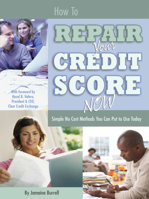 How to Repair Your Credit Score Now (eBook): Simple No Cost Methods You Can Put to Use Today