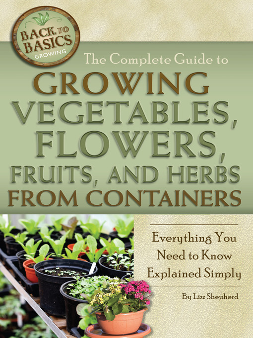 The Complete Guide to Growing Vegetables, Flowers, Fruits, and Herbs from Containers (eBook): Everything You Need to Know Explained Simply