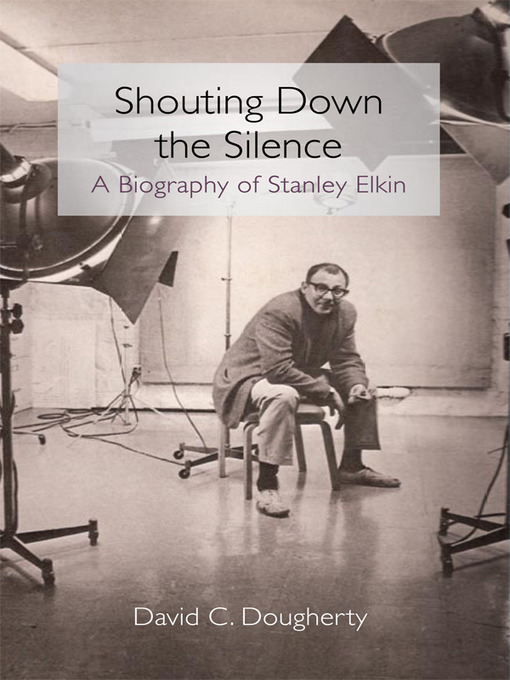 Shouting Down the Silence (eBook): A Biography of Stanley Elkin