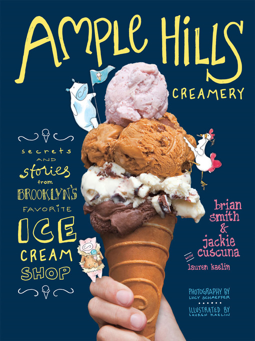 Ample Hills Creamery [eBook] : Secrets and Stories from Brooklyn's Favorite Ice Cream Shop by Brian Smith