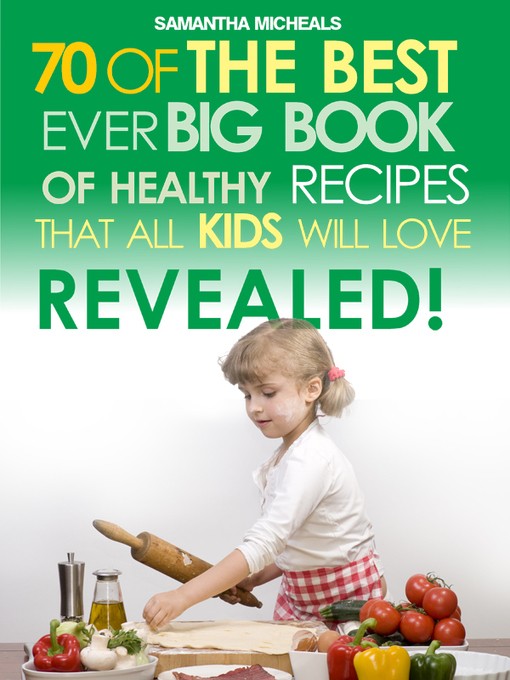 Kids Recipes (eBook): 70 Of The Best Ever Big Book Of Recipes That All Kids Love....Revealed!