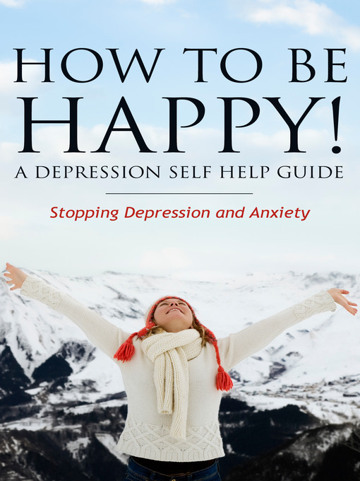 How to Be Happy! A Depression Self Help Guide (eBook): Stopping Depression and Anxiety