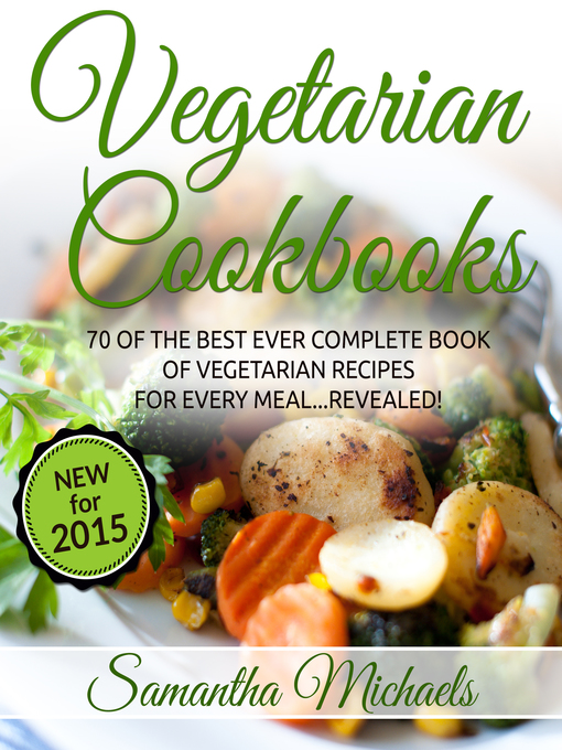 Vegetarian Cookbooks (eBook): 70 Of The Best Ever Complete Book of Vegetarian Recipes for Every Meal...Revealed!