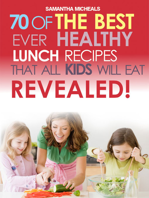 Kids Recipes Book (eBook): 70 Of The Best Ever Lunch Recipes That All Kids Will Eat...Revealed!