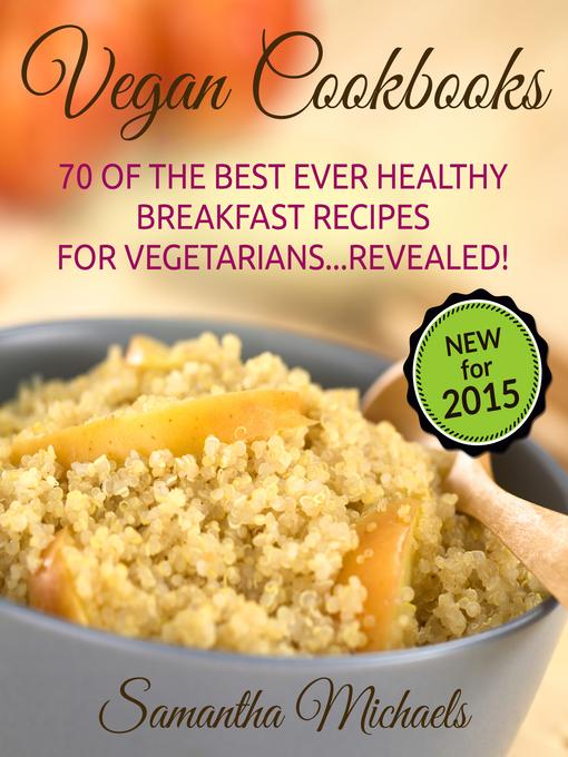 Vegan Cookbooks (eBook): 70 Of The Best Ever Healthy Breakfast Recipes for Vegetarians...Revealed!