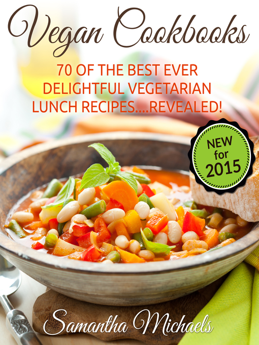 Vegan Cookbooks (eBook): 70 Of The Best Ever Delightful Vegetarian Lunch Recipes....Revealed!