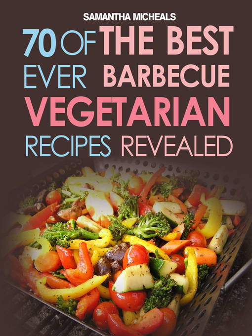 BBQ Recipe (eBook): 70 Of The Best Ever Barbecue Vegetarian Recipes...Revealed!
