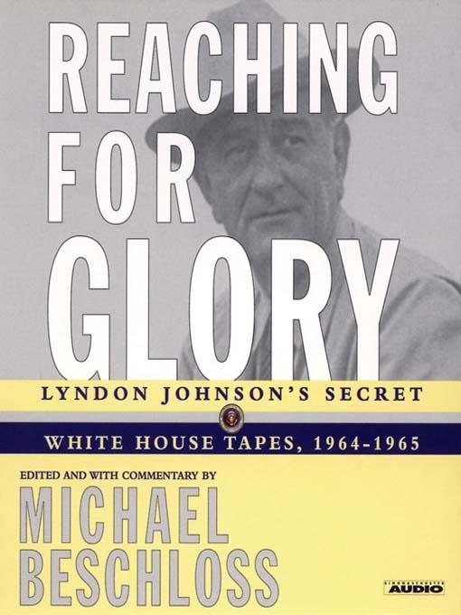 Reaching for Glory: Lyndon Johnson's Secret White House Tapes, 1964-1965 (MP3)