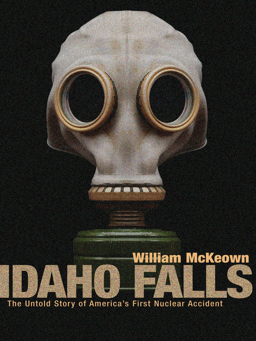 Idaho Falls (eBook): The Untold Story of America's First Nuclear Accident