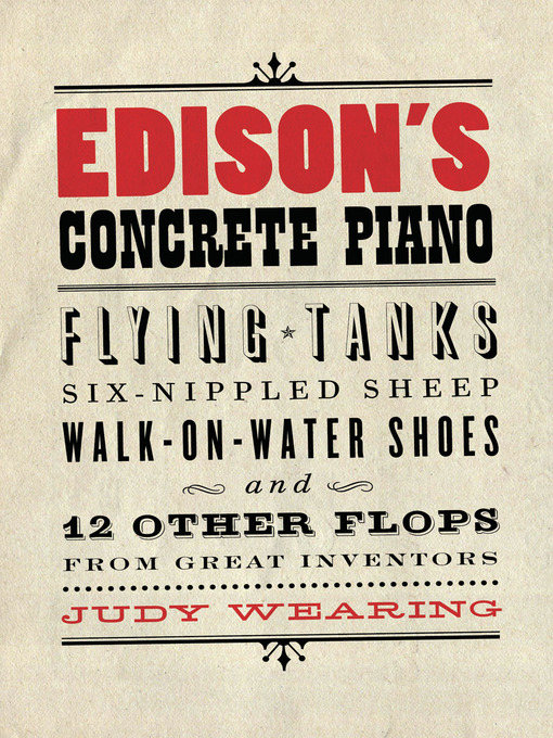 Edison's Concrete Piano (eBook): Flying Tanks, Six-Nippled Sheep, Walk-on-Water Shoes, and 12 Other Flops from Great Inventors