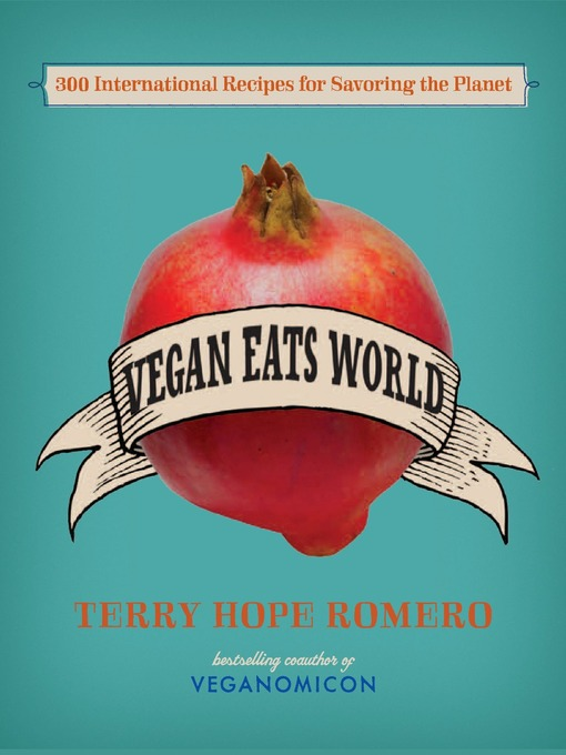 Vegan Eats World: 300 International Recipes for Savoring the Planet by Terry Hope Romero