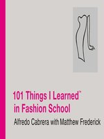 101 Things I Learned<sup>TM</sup> in Fashion School