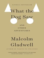 Click here to view eBook details for What the Dog Saw by Malcolm Gladwell