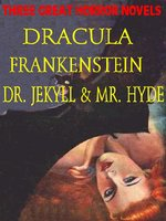 THREE GREAT HORROR NOVELS: Dracula; Frankensrein; Dr. Jekyll and Mr. Hyde