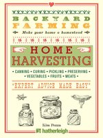 Home Harvesting: Canning and Curing, Pickling and Preserving Vegetables, Fruits and Meats