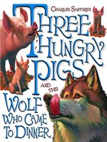Three Hungry Pigs and the Wolf Who Came to Dinner