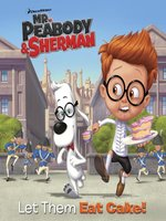 Let Them Eat Cake! (Mr. Peabody & Sherman)