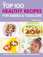 The Top 100 Healthy Recipes for Babies & Toddlers