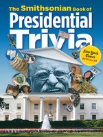 The Smithsonian Book of Presidential Trivia