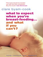 What to Expect When You're Breast-feeding... and What If You Can't?