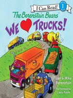 The Berenstain Bears We Love Trucks!