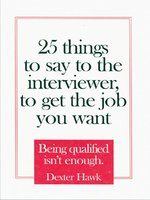 Click here to view Audiobook details for 25 Things to Say to the Interviewer, to Get the Job You Want by Dexter Hawk