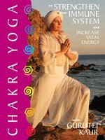 Chakra Yoga to Strengthen Your Immune System and Increase Vital Energy
