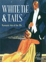 White Tie and Tails - Romantic Hits of the 30S