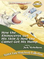 How the Rhinoceros Got His Skin/How the Camel Got His Hump