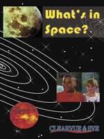 What's in Space? The Earth, the Moon, & Space Flight