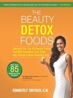 The Beauty Detox Foods: Discover the Top 50 Superfoods That Will Transform Your Body and Reveal a More Beautiful You