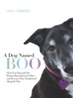 A Dog Named Boo: How One Dog and One Woman Rescued Each Other - and the Lives They Transformed Along the Way