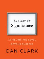 Click here to view Audiobook details for The Art of Significance by Dan Clark
