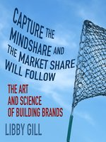 Click here to view Audiobook details for Capture the Mindshare and the Market Share Will Follow by Libby Gill