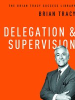 Click here to view Audiobook details for Delegation and Supervision by Brian Tracy