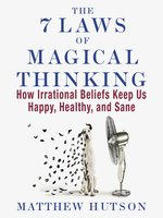 Click here to view Audiobook details for The 7 Laws of Magical Thinking by Matthew Hutson