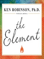 Click here to view Audiobook details for The Element by Ken Robinson, Ph.D.
