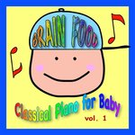 Brain Food: Classical Piano For Baby, Volume 1