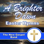 A Brighter Dawn Easter Hymns
