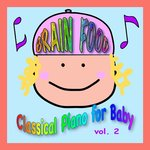 Brain Food: Classical Piano For Baby, Volume 2