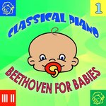 Classical Piano: Beethoven For Babies, Volume 1