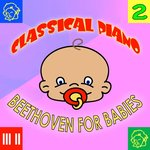 Classical Piano: Beethoven For Babies, Volume 2