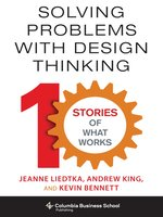 Click here to view eBook details for Solving Problems with Design Thinking by Jeanne Liedtka