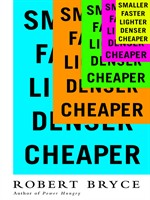 Click here to view eBook details for Smaller Faster Lighter Denser Cheaper by Robert Bryce
