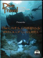 The Caves, Caverns and Wreck of Cozumel
