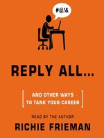 REPLY ALL ... and Other Ways to Tank Your Career