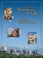Doing business in Utah : a guide to business information (updated/reviewed: March 27, 2013)