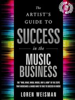 The Artist's Guide to Success in the Music Business