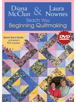 Diana McClun & Laura Nownes Teach You Beginning Quiltmaking