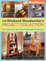 Weekend Woodworker's Project Collection, The